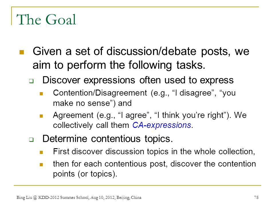 The Goal Given a set of discussion/debate posts, we aim to perform the following tasks. Discover expressions often used to express.
