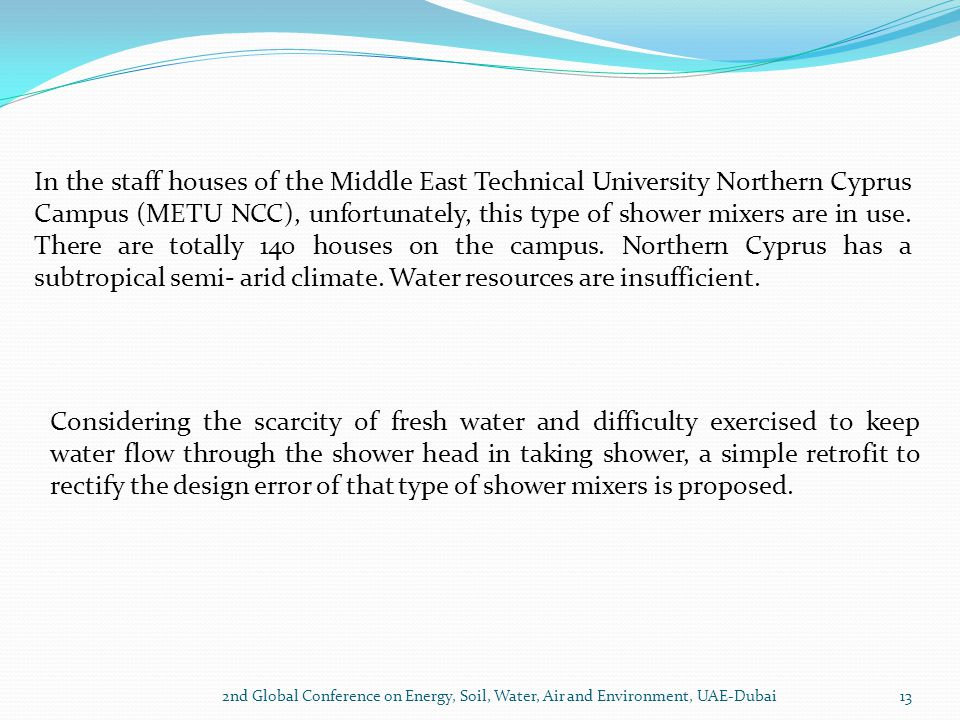 In the staff houses of the Middle East Technical University Northern Cyprus Campus (METU NCC), unfortunately, this type of shower mixers are in use. There are totally 140 houses on the campus. Northern Cyprus has a subtropical semi- arid climate. Water resources are insufficient.