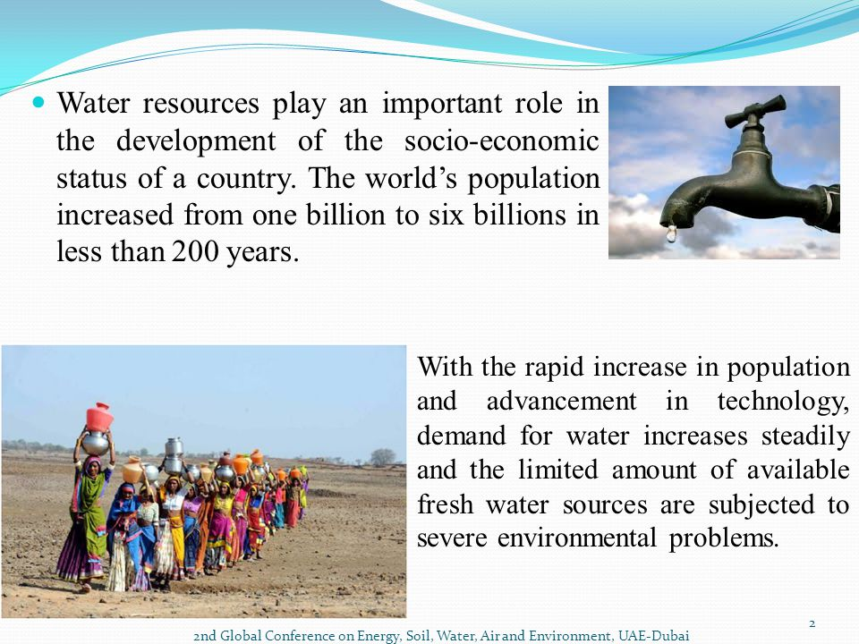 Water resources play an important role in the development of the socio-economic status of a country. The world's population increased from one billion to six billions in less than 200 years.