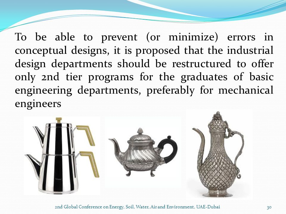 To be able to prevent (or minimize) errors in conceptual designs, it is proposed that the industrial design departments should be restructured to offer only 2nd tier programs for the graduates of basic engineering departments, preferably for mechanical engineers