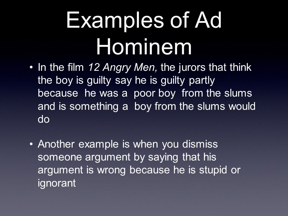 example of ad hominem In order to be an example of the ad hominem fallacy, the personal attack must be used to counter the person's argument  when you sign up for medium.