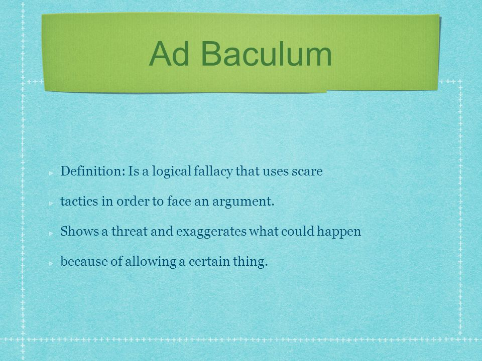 Ad Baculum Definition: Is a logical fallacy that uses scare