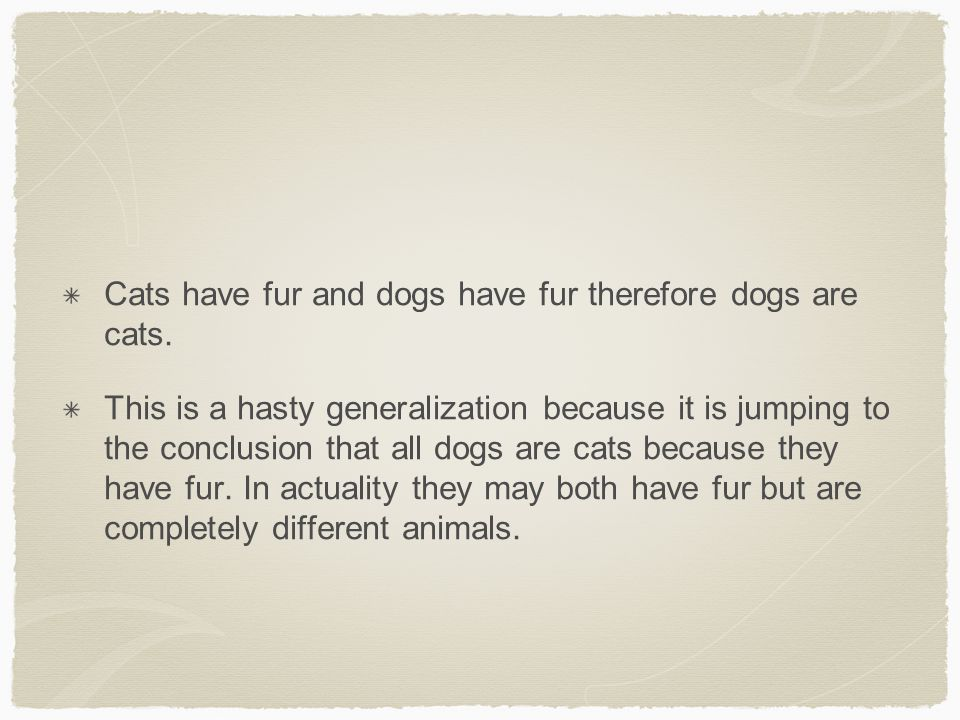 Cats have fur and dogs have fur therefore dogs are cats.