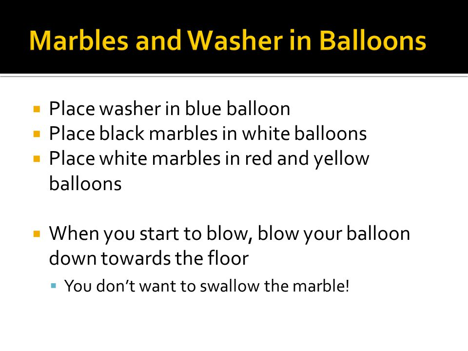 Marbles and Washer in Balloons