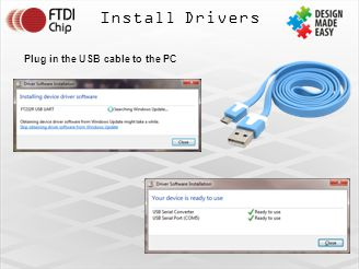 Install Drivers Plug in the USB cable to the PC
