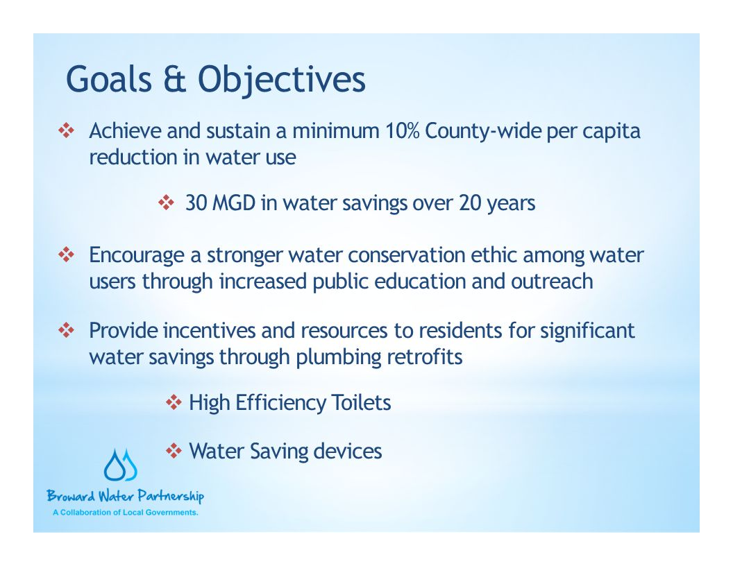 Goals & Objectives Achieve and sustain a minimum 10% County-wide per capita reduction in water use.