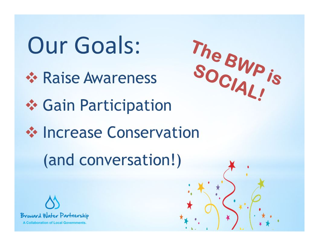 Our Goals: The BWP is SOCIAL! Raise Awareness Gain Participation