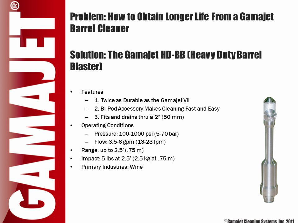 Problem: How to Obtain Longer Life From a Gamajet Barrel Cleaner