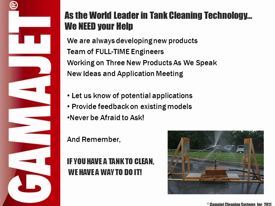 As the World Leader in Tank Cleaning Technology… We NEED your Help