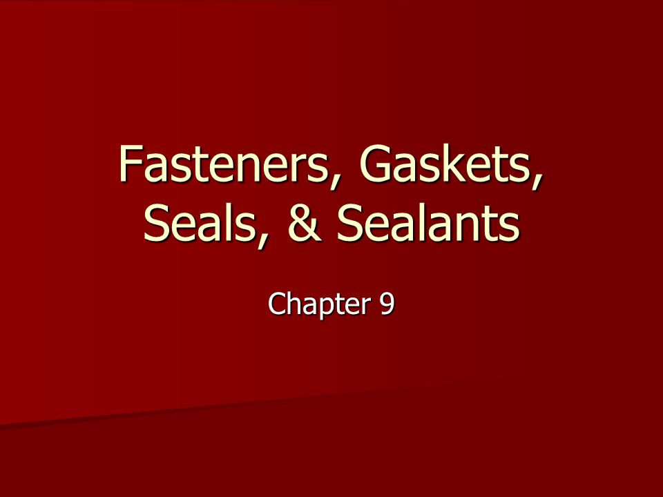 Fasteners, Gaskets, Seals, & Sealants