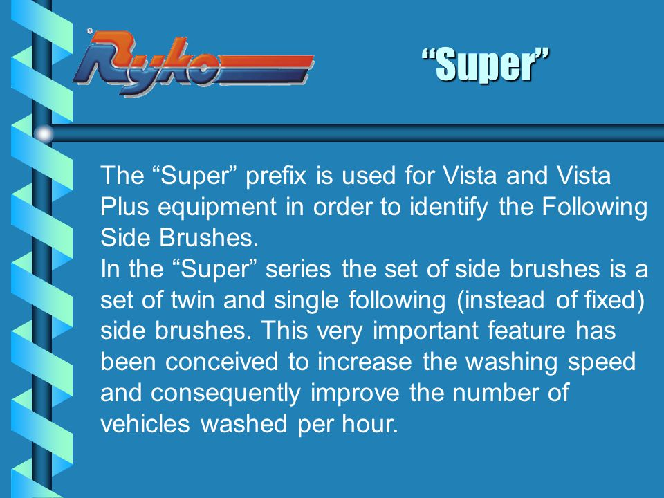 Super The Super prefix is used for Vista and Vista Plus equipment in order to identify the Following Side Brushes.