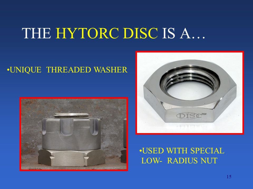 THE HYTORC DISC IS A… UNIQUE THREADED WASHER USED WITH SPECIAL