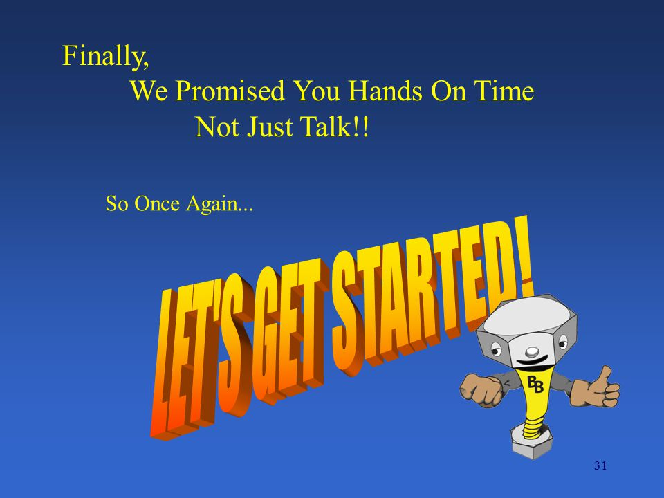 LET S GET STARTED! Finally, We Promised You Hands On Time