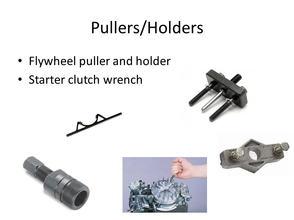 Pullers/Holders Flywheel puller and holder Starter clutch wrench