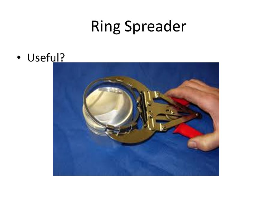 Ring Spreader Useful