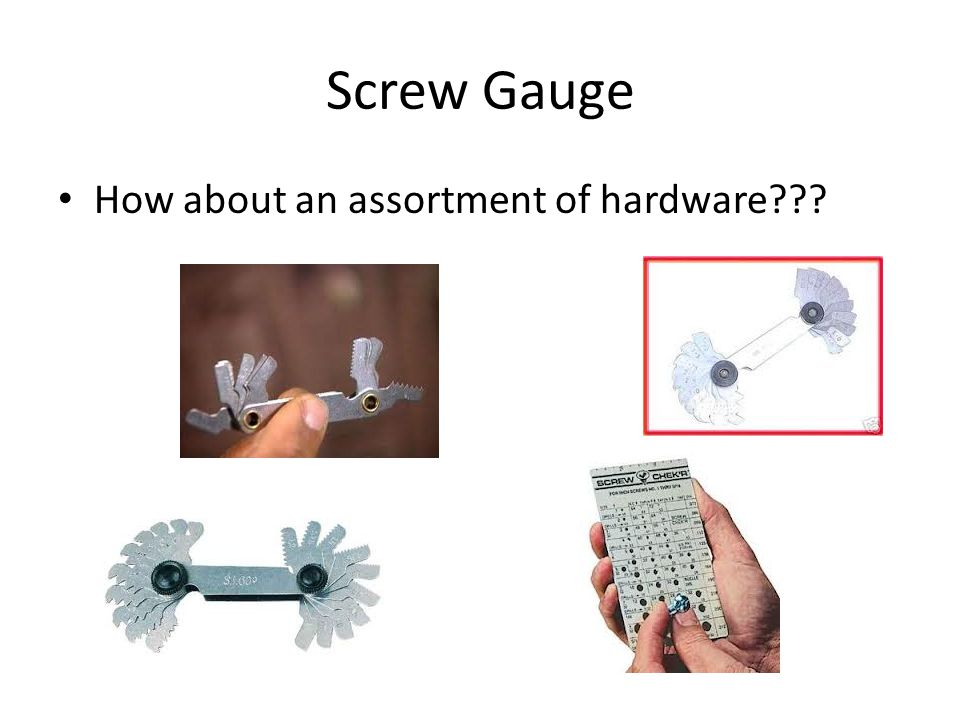 Screw Gauge How about an assortment of hardware