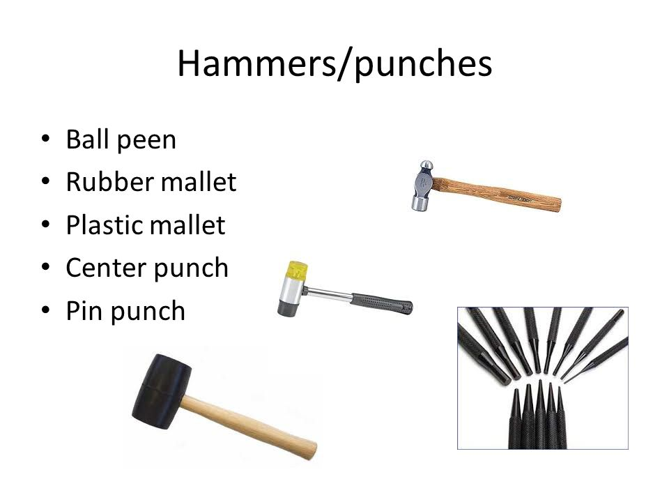 Hammers/punches Ball peen Rubber mallet Plastic mallet Center punch