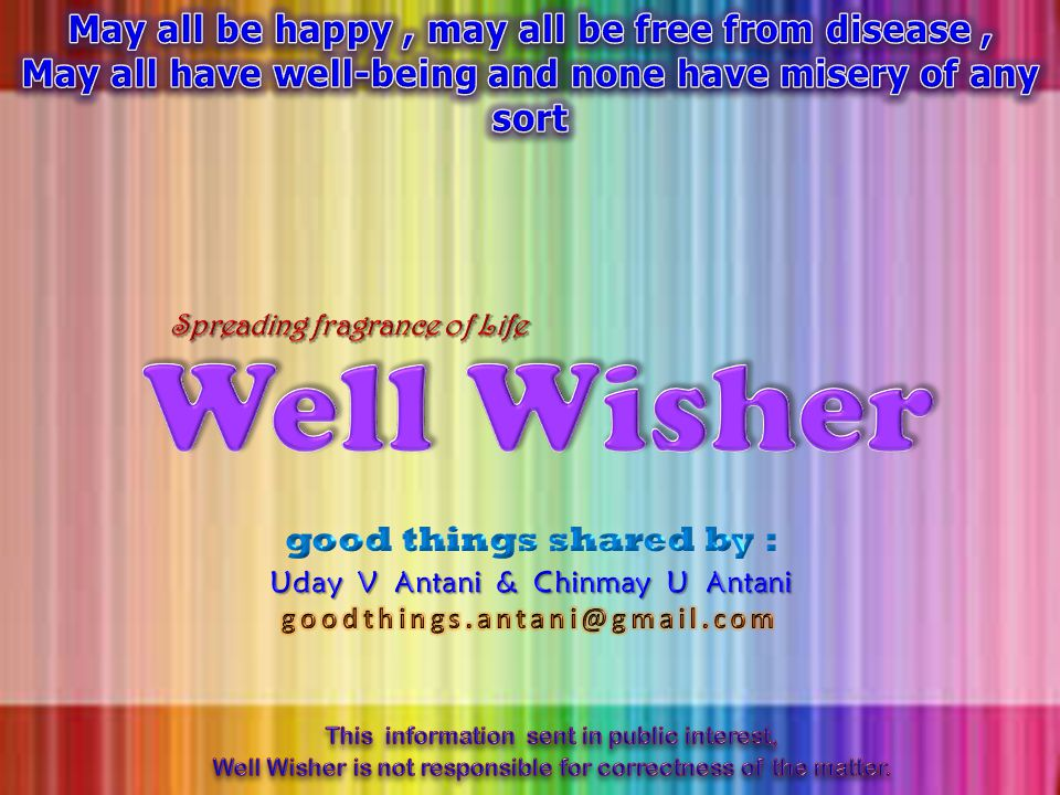 Well Wisher May all be happy , may all be free from disease ,