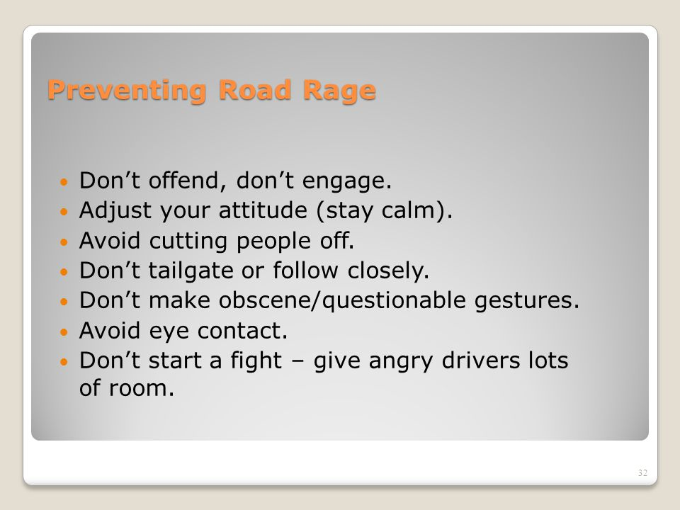 Preventing Road Rage Don't offend, don't engage.
