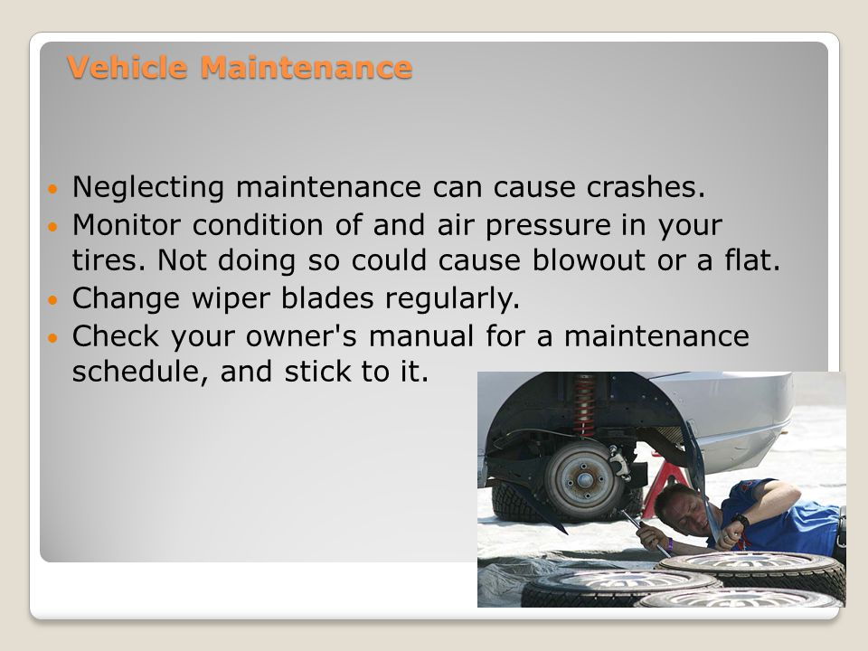 Vehicle Maintenance Neglecting maintenance can cause crashes.