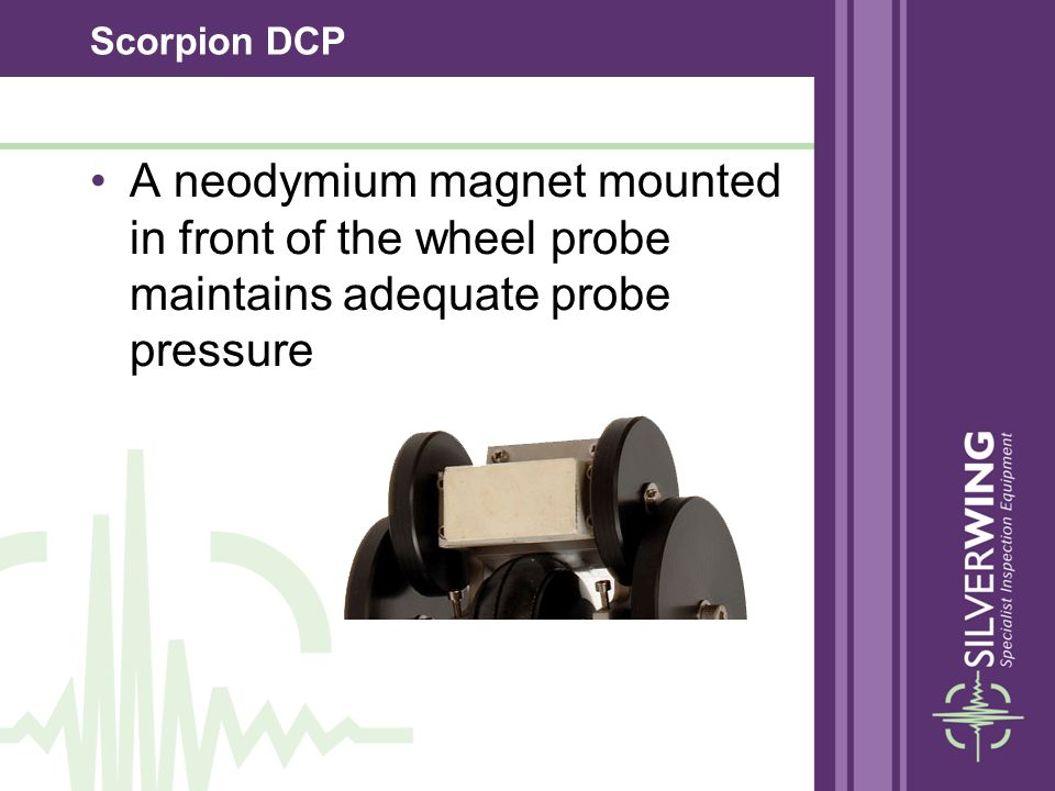 Scorpion DCP A neodymium magnet mounted in front of the wheel probe maintains adequate probe pressure.