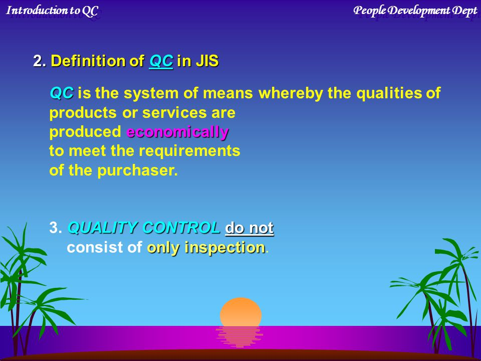 QC is the system of means whereby the qualities of