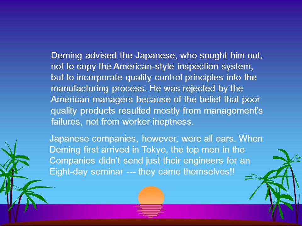 Deming advised the Japanese, who sought him out,