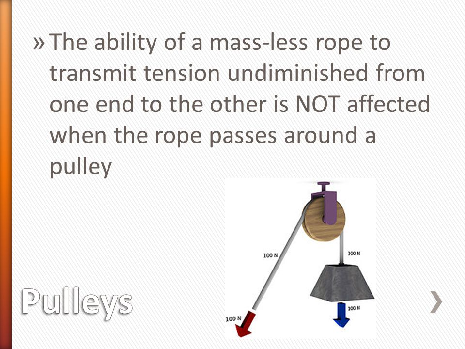The ability of a mass-less rope to transmit tension undiminished from one end to the other is NOT affected when the rope passes around a pulley