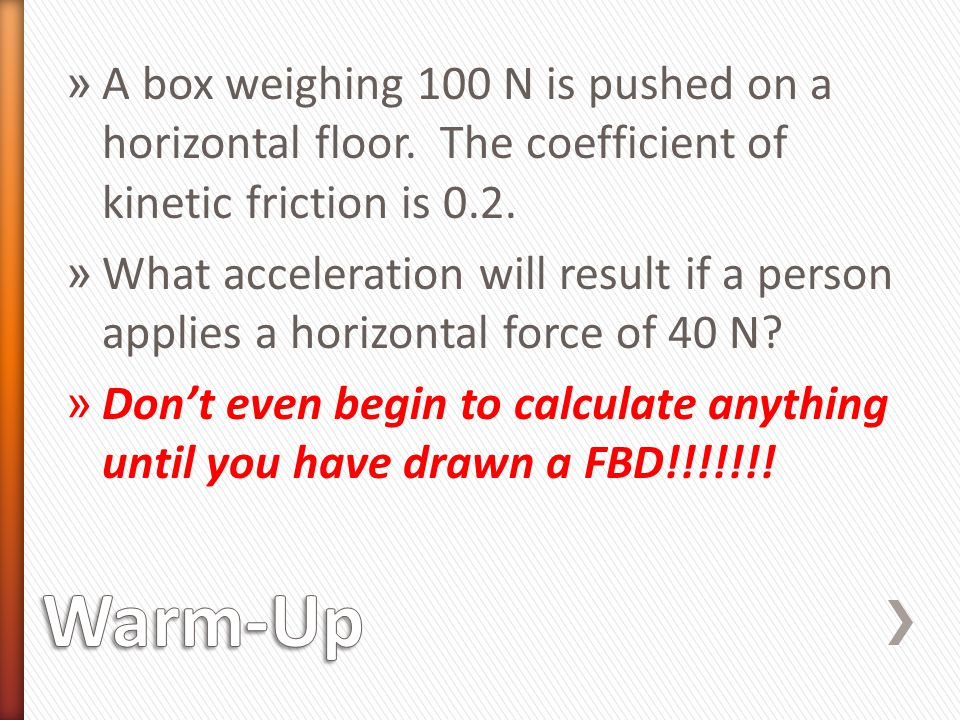 A box weighing 100 N is pushed on a horizontal floor