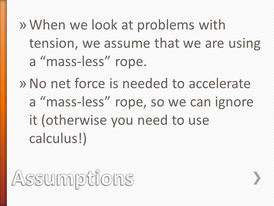 When we look at problems with tension, we assume that we are using a mass-less rope.