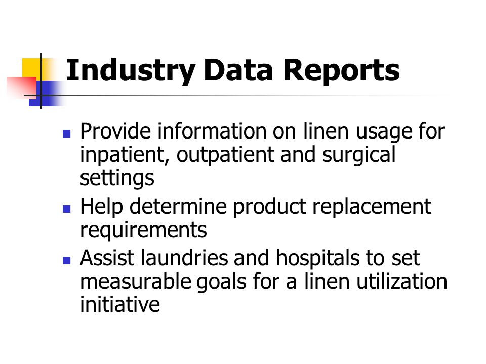 Industry Data Reports Provide information on linen usage for inpatient, outpatient and surgical settings.