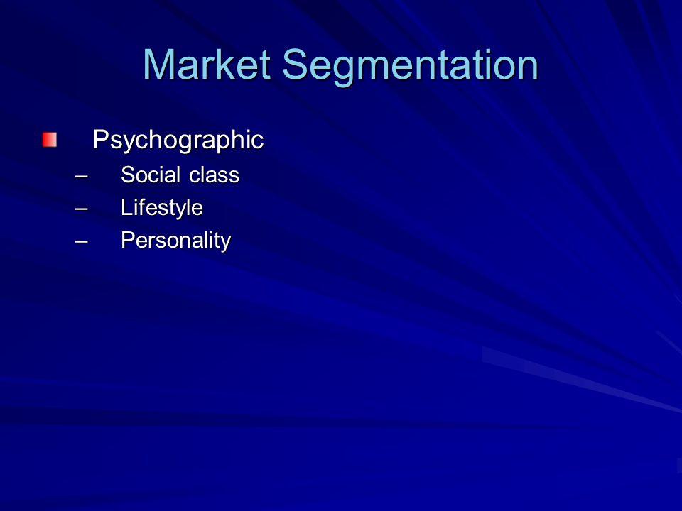Market Segmentation Psychographic Social class Lifestyle Personality