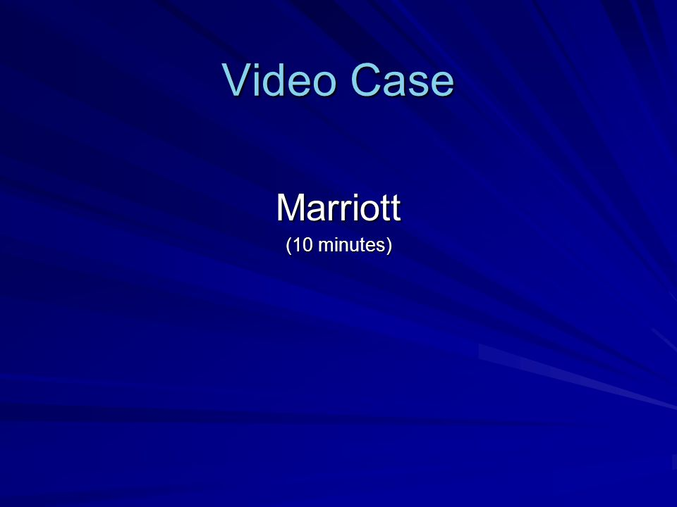 Video Case Marriott (10 minutes)