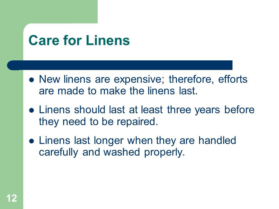 Care for Linens New linens are expensive; therefore, efforts are made to make the linens last.