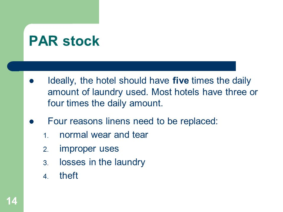 PAR stock Ideally, the hotel should have five times the daily amount of laundry used. Most hotels have three or four times the daily amount.