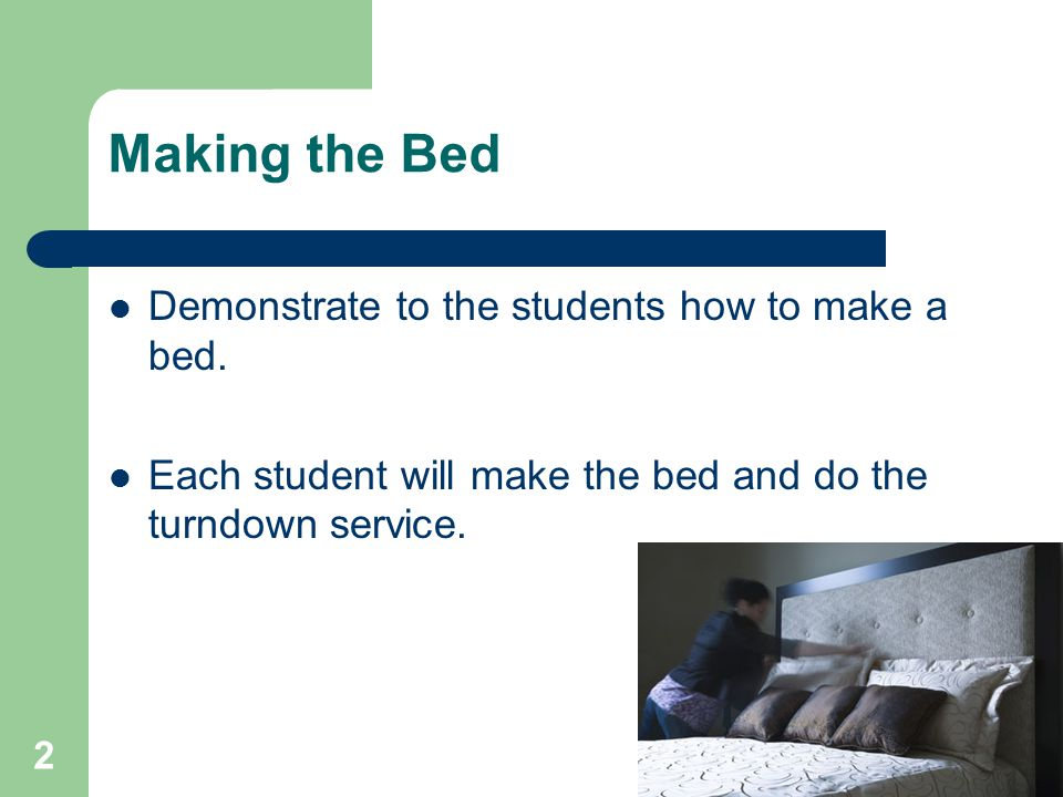 Making the Bed Demonstrate to the students how to make a bed.