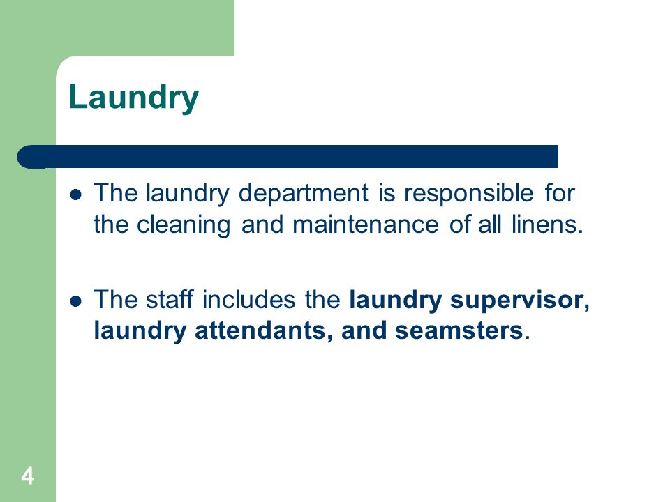 Laundry The laundry department is responsible for the cleaning and maintenance of all linens.