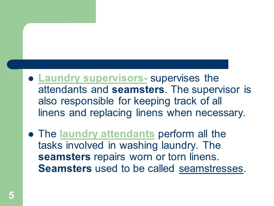Laundry supervisors- supervises the attendants and seamsters