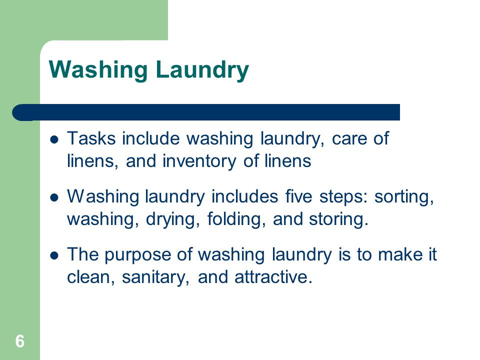 Washing Laundry Tasks include washing laundry, care of linens, and inventory of linens.