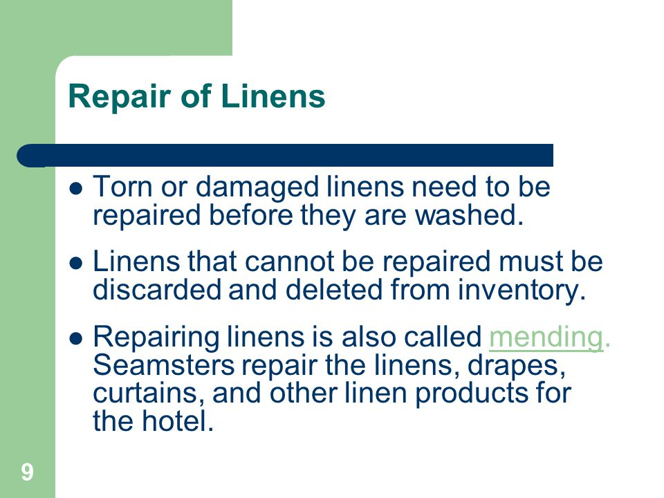 Repair of Linens Torn or damaged linens need to be repaired before they are washed.