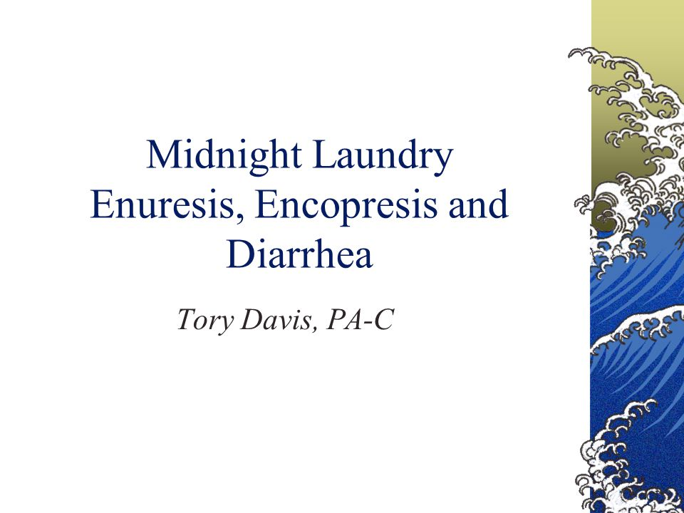Midnight Laundry Enuresis, Encopresis and Diarrhea
