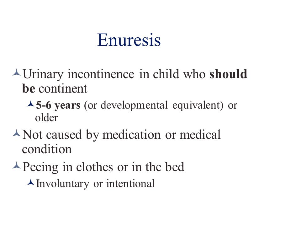 Enuresis Urinary incontinence in child who should be continent