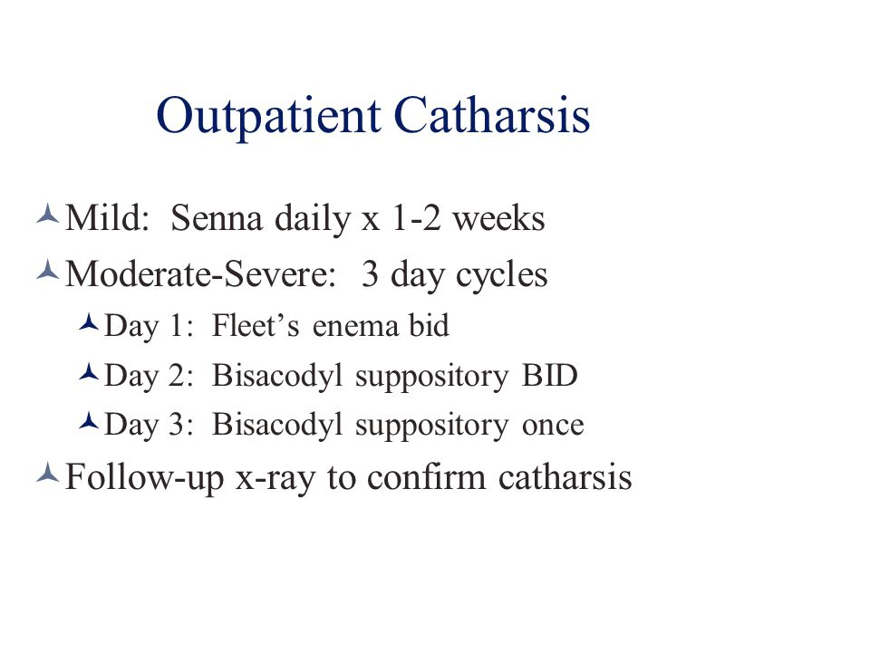 Outpatient Catharsis Mild: Senna daily x 1-2 weeks