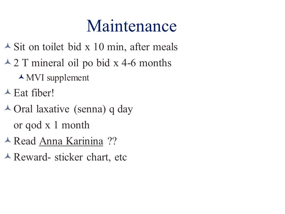 Maintenance Sit on toilet bid x 10 min, after meals