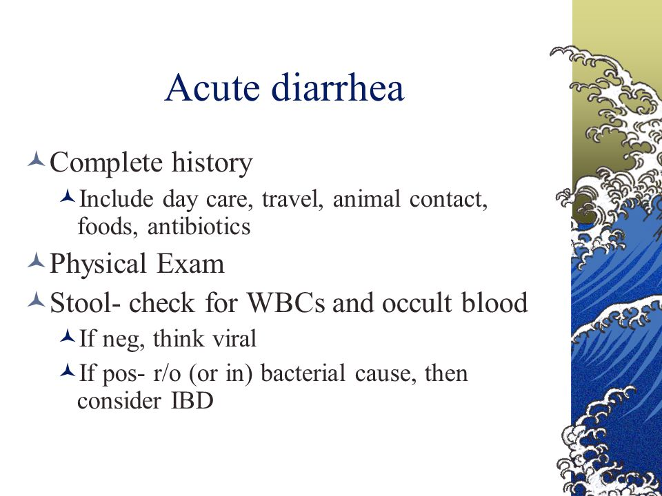 Acute diarrhea Complete history Physical Exam