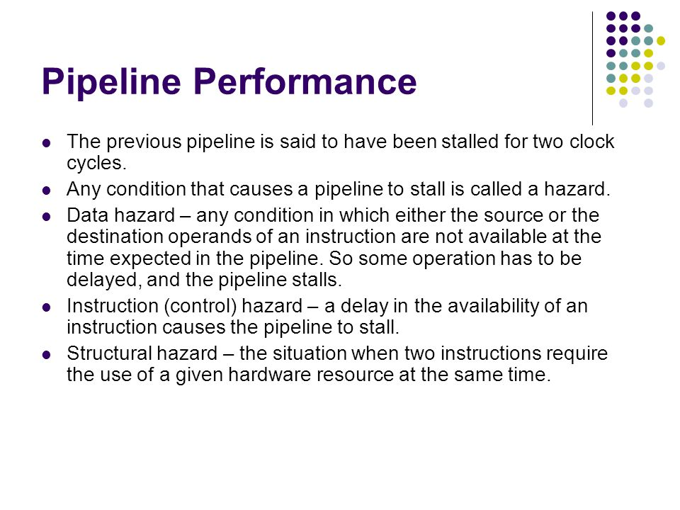 Pipeline Performance The previous pipeline is said to have been stalled for two clock cycles.
