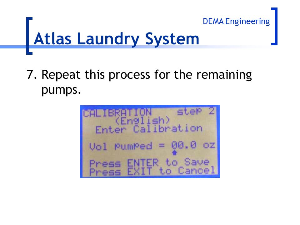 Atlas Laundry System 7. Repeat this process for the remaining pumps.