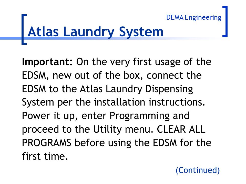 Atlas Laundry System Important: On the very first usage of the