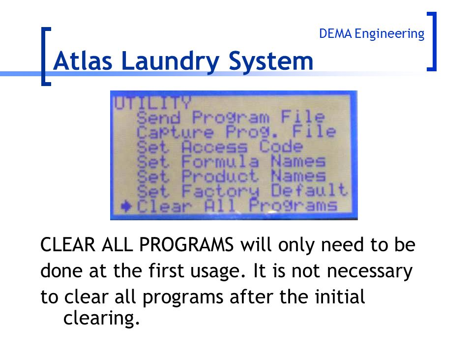Atlas Laundry System CLEAR ALL PROGRAMS will only need to be