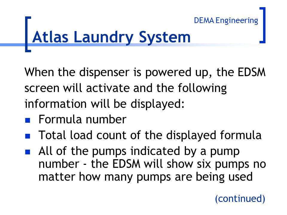 Atlas Laundry System When the dispenser is powered up, the EDSM